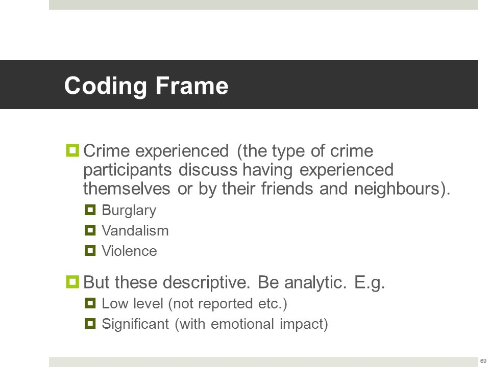 Coding Frame  Crime experienced (the type of crime participants discuss having experienced themselves or by their friends and neighbours).  Burglary