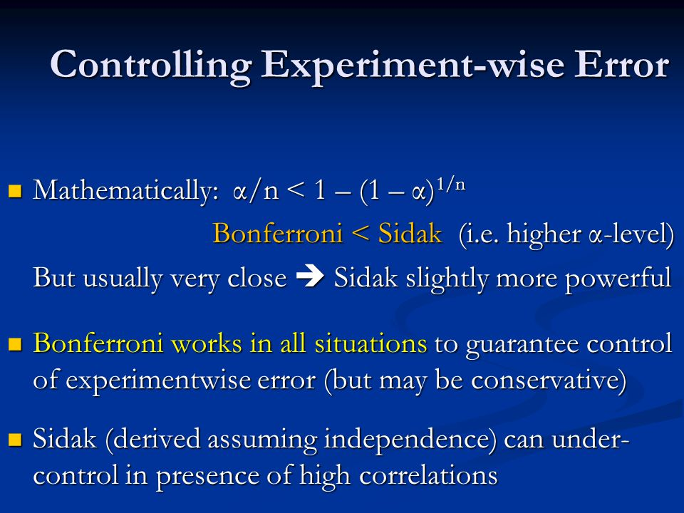 Controlling Experiment-wise Error Mathematically: α/n < 1 – (1 – α) 1/n Mathematically: α/n < 1 – (1 – α) 1/n Bonferroni < Sidak (i.e.