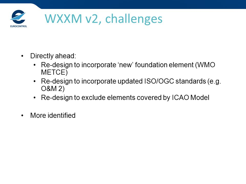 Directly ahead: Re-design to incorporate 'new' foundation element (WMO METCE) Re-design to incorporate updated ISO/OGC standards (e.g.