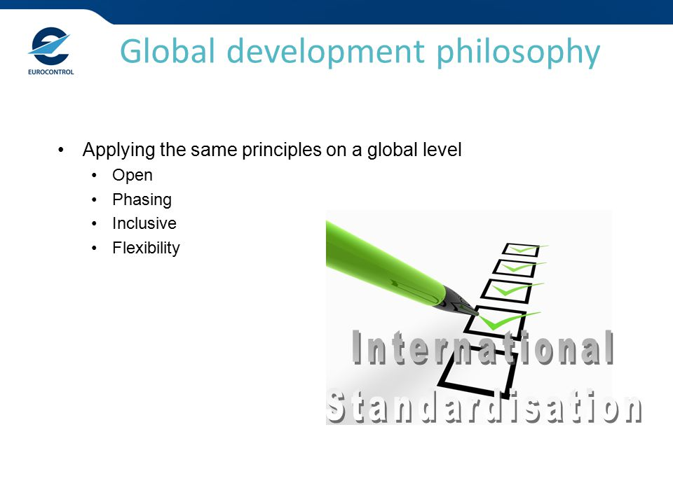 Applying the same principles on a global level Open Phasing Inclusive Flexibility Global development philosophy