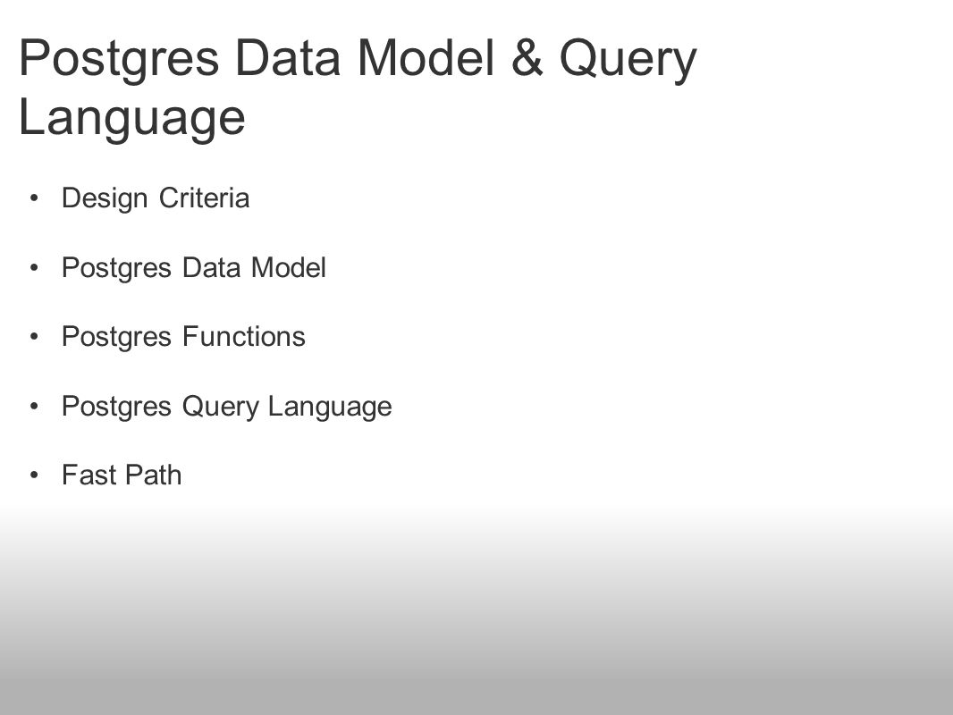 Postgres Data Model & Query Language Design Criteria Postgres Data Model Postgres Functions Postgres Query Language Fast Path