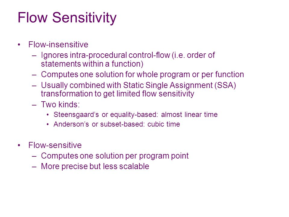 Flow Sensitivity Flow-insensitive –Ignores intra-procedural control-flow (i.e.