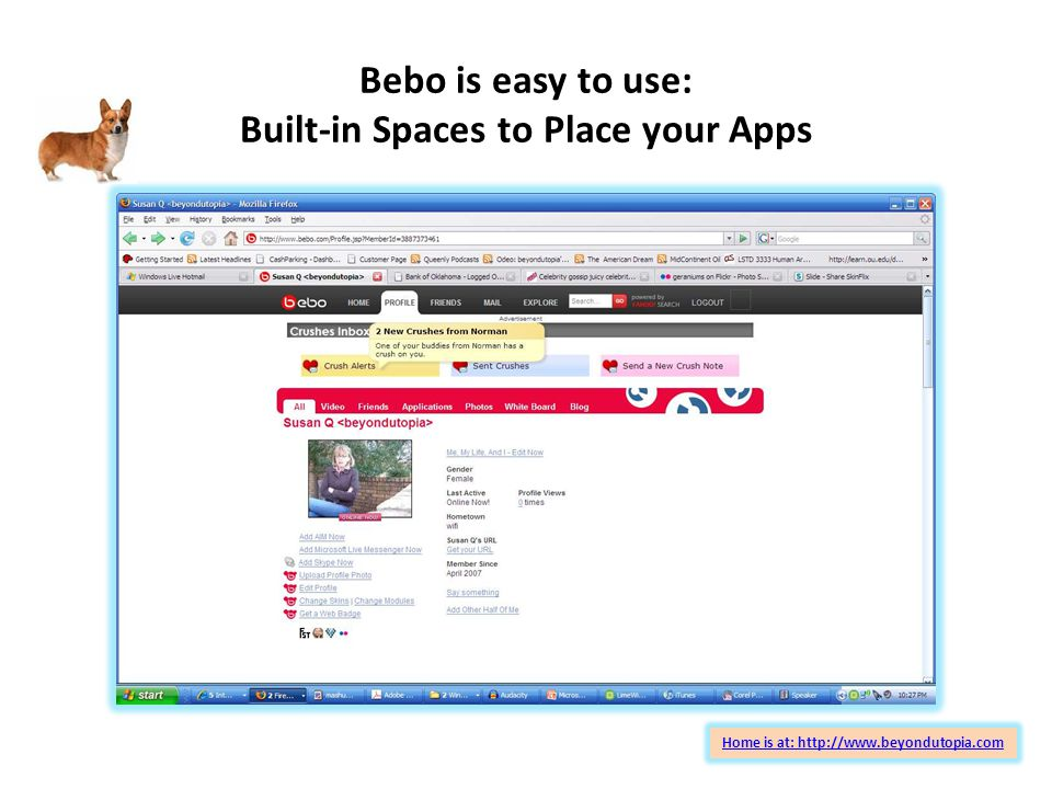 Bebo is easy to use: Built-in Spaces to Place your Apps Home is at: http://www.beyondutopia.com