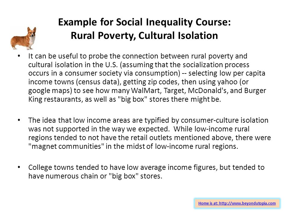 Example for Social Inequality Course: Rural Poverty, Cultural Isolation Home is at: http://www.beyondutopia.com It can be useful to probe the connection between rural poverty and cultural isolation in the U.S.