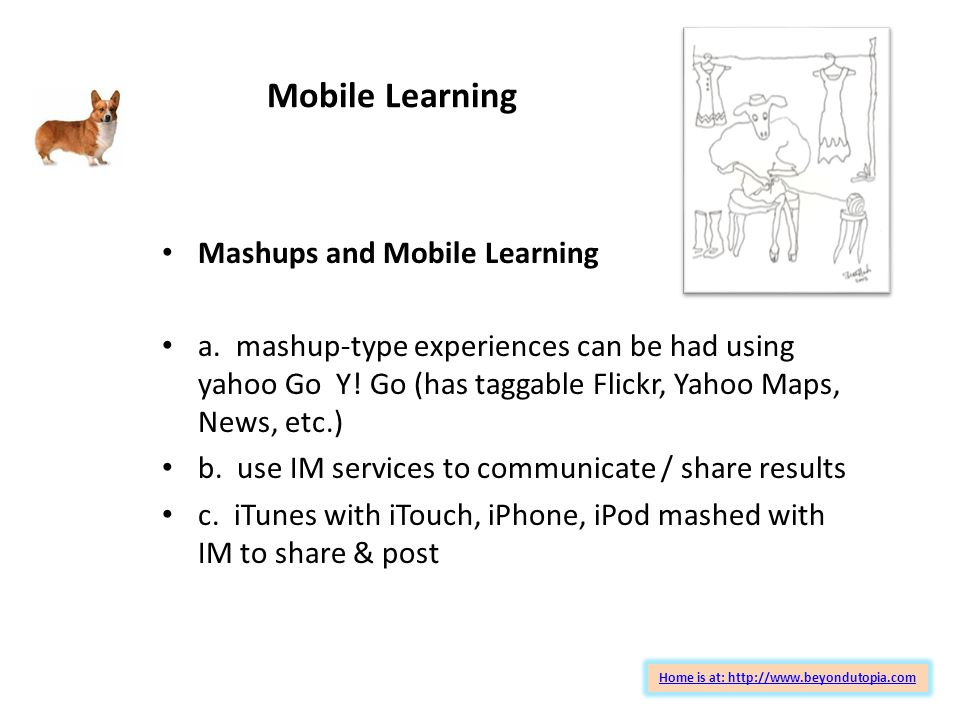 Mobile Learning Home is at: http://www.beyondutopia.com Mashups and Mobile Learning a.