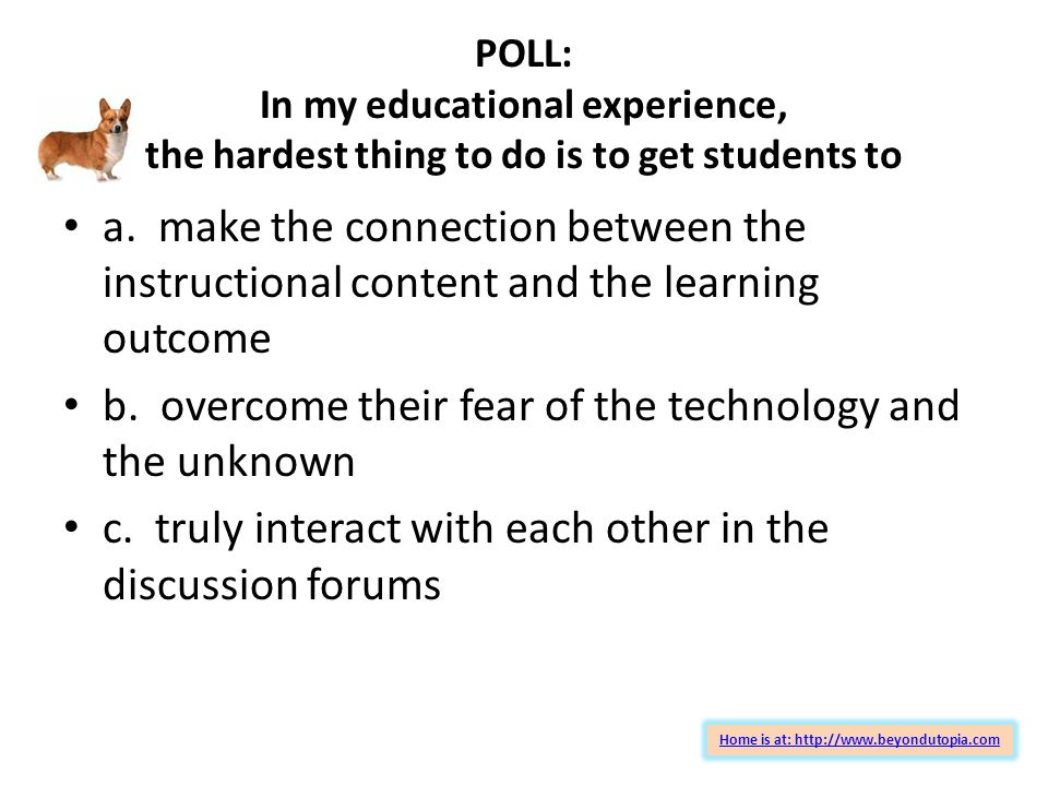 POLL: In my educational experience, the hardest thing to do is to get students to a.