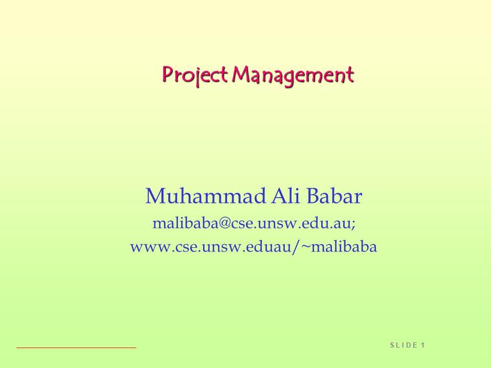 S L I D E 1 Project Management Muhammad Ali Babar malibaba@cse.unsw.edu.au; www.cse.unsw.eduau/~malibaba