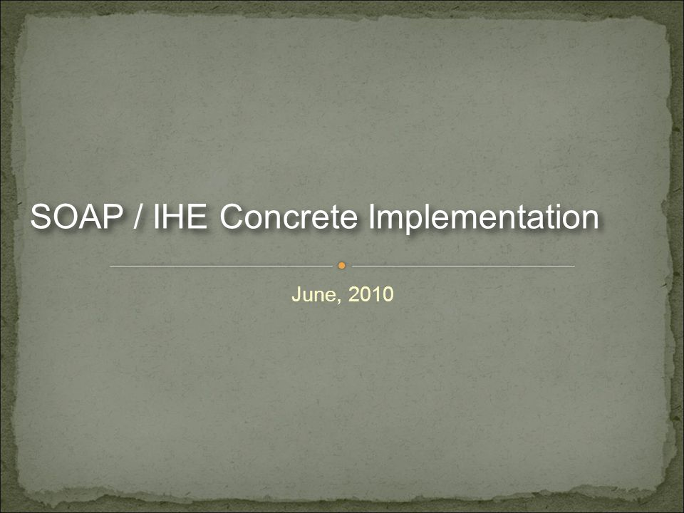 June, 2010 SOAP / IHE Concrete Implementation