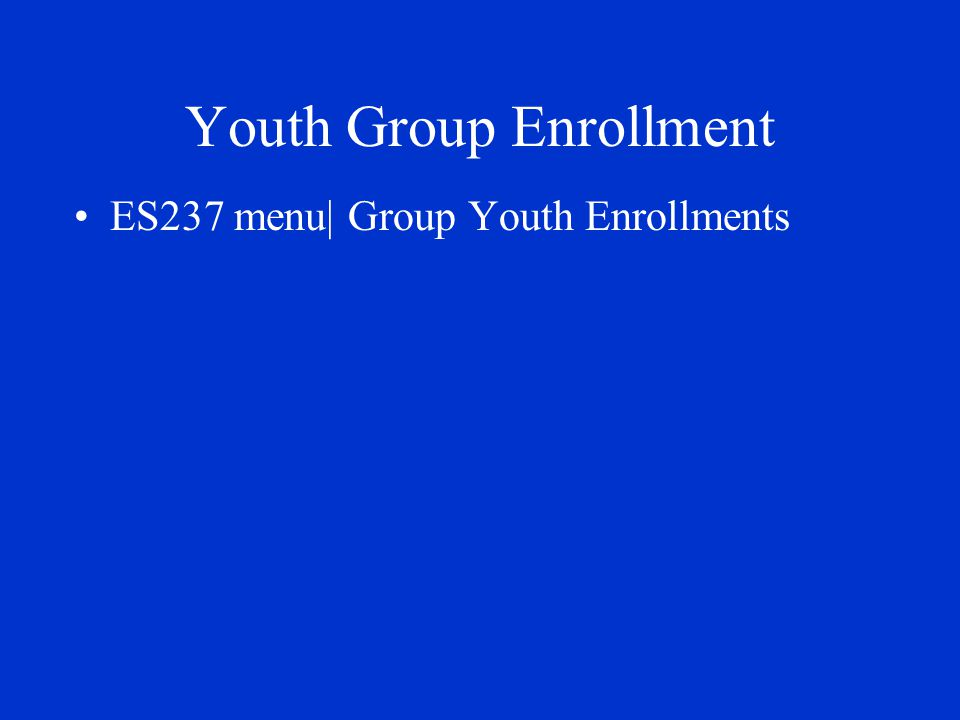 Youth Group Enrollment ES237 menu| Group Youth Enrollments