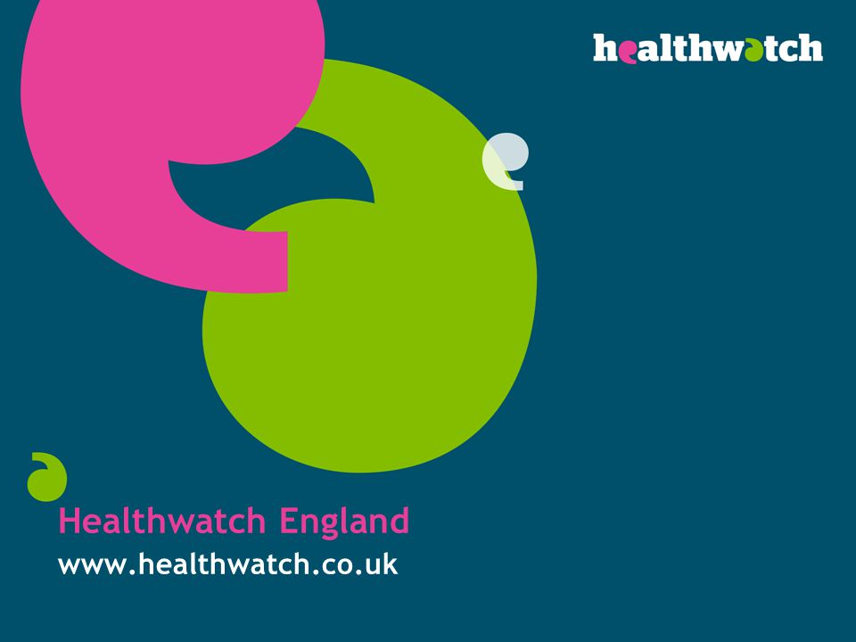 Healthwatch England www.healthwatch.co.uk