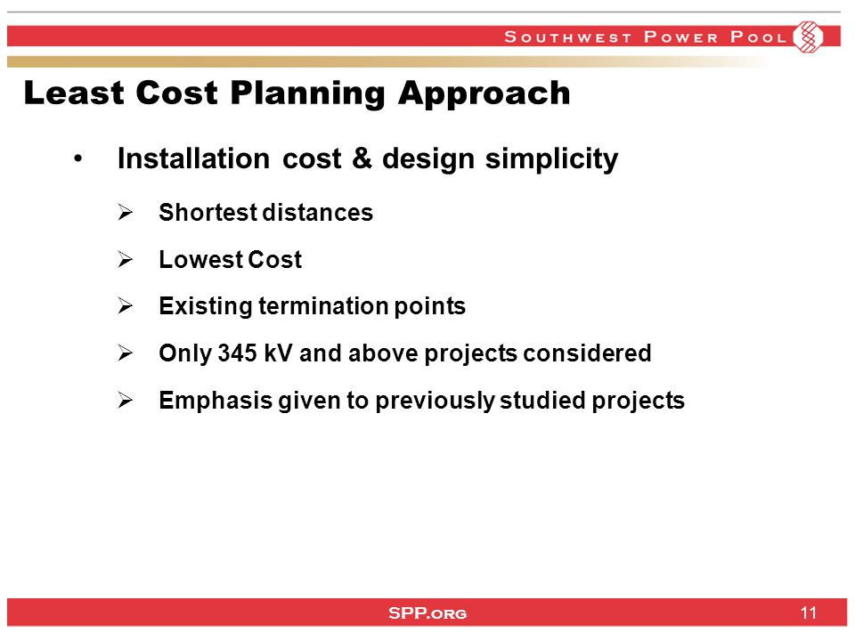 SPP.org 11 Least Cost Planning Approach Installation cost & design simplicity  Shortest distances  Lowest Cost  Existing termination points  Only 345 kV and above projects considered  Emphasis given to previously studied projects