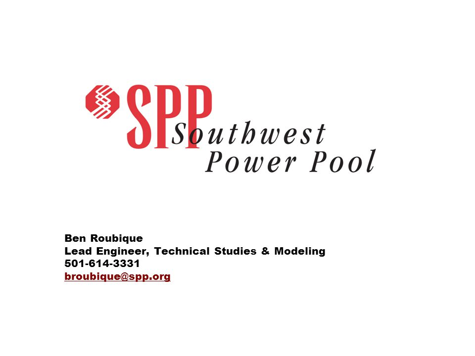 Ben Roubique Lead Engineer, Technical Studies & Modeling 501-614-3331 broubique@spp.org broubique@spp.org