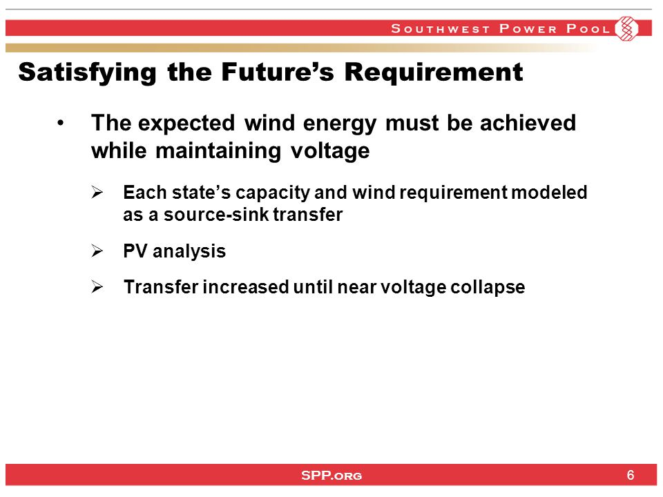 SPP.org 6 Satisfying the Future's Requirement The expected wind energy must be achieved while maintaining voltage  Each state's capacity and wind requirement modeled as a source-sink transfer  PV analysis  Transfer increased until near voltage collapse