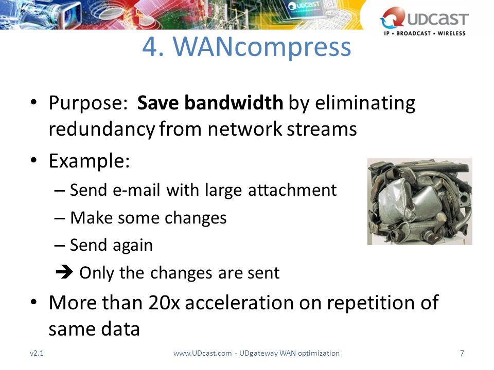 4. WANcompress Purpose: Save bandwidth by eliminating redundancy from network streams Example: – Send e-mail with large attachment – Make some changes