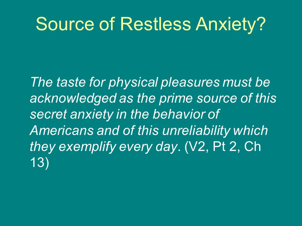 Source of Restless Anxiety? The taste for physical pleasures must be acknowledged as the prime source of this secret anxiety in the behavior of Americ
