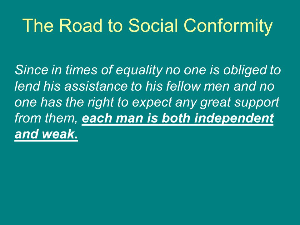 The Road to Social Conformity Since in times of equality no one is obliged to lend his assistance to his fellow men and no one has the right to expect