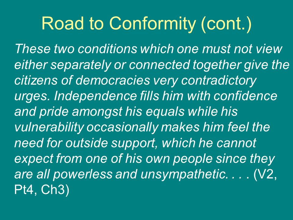 Road to Conformity (cont.) These two conditions which one must not view either separately or connected together give the citizens of democracies very