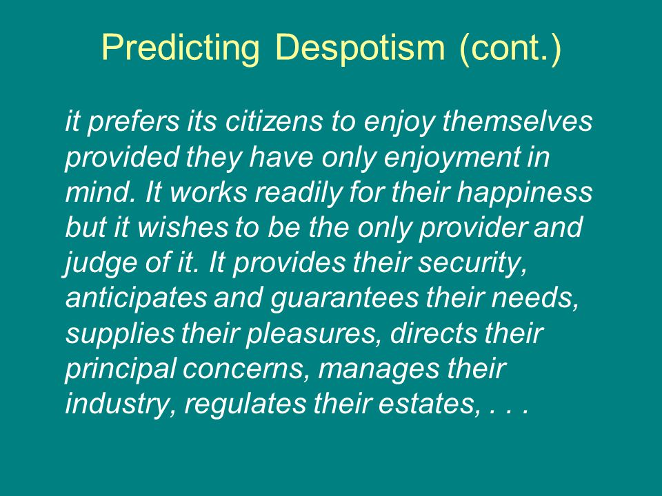 Predicting Despotism (cont.) it prefers its citizens to enjoy themselves provided they have only enjoyment in mind. It works readily for their happine