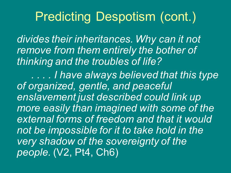 Predicting Despotism (cont.) divides their inheritances. Why can it not remove from them entirely the bother of thinking and the troubles of life?....