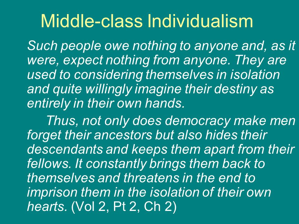 Middle-class Individualism Such people owe nothing to anyone and, as it were, expect nothing from anyone. They are used to considering themselves in i