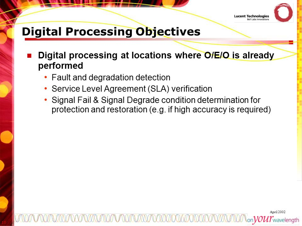 10 April 2002 Digital Processing Objectives Digital processing at locations where O/E/O is already performed Fault and degradation detection Service L