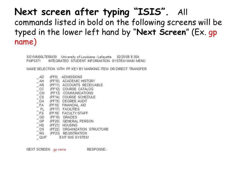 "Next screen after typing ""ISIS"". All commands listed in bold on the following screens will be typed in the lower left hand by ""Next Screen"" (Ex. gp na"