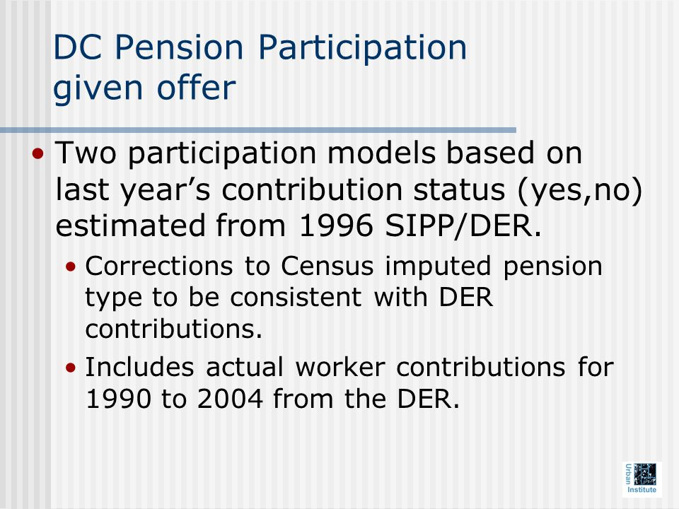 DC Pension Participation given offer Two participation models based on last year's contribution status (yes,no) estimated from 1996 SIPP/DER.