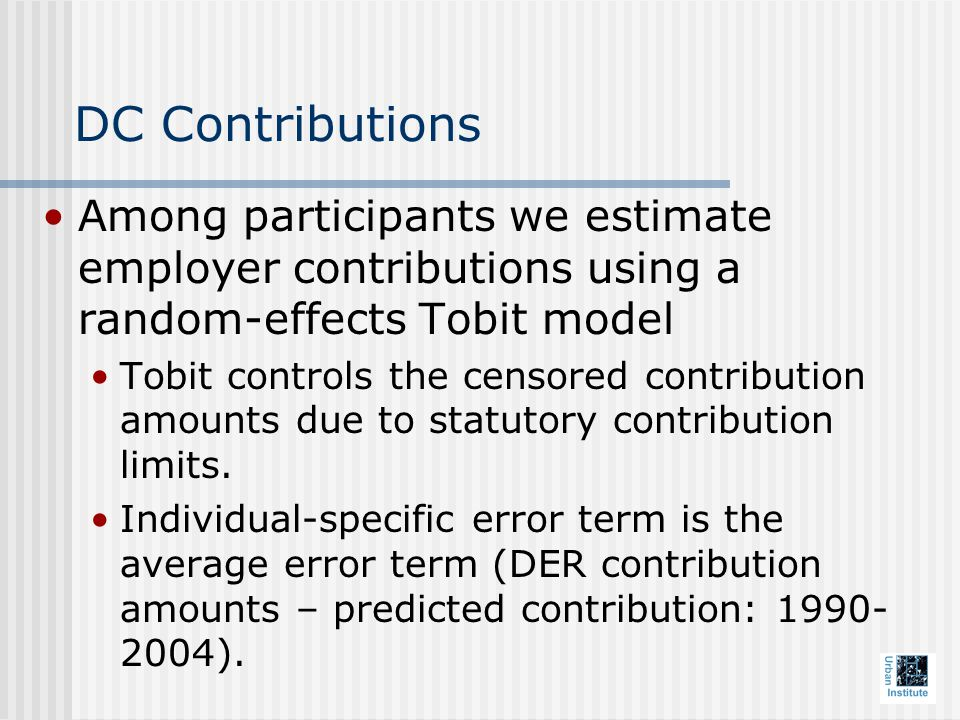 DC Contributions Among participants we estimate employer contributions using a random-effects Tobit model Tobit controls the censored contribution amounts due to statutory contribution limits.