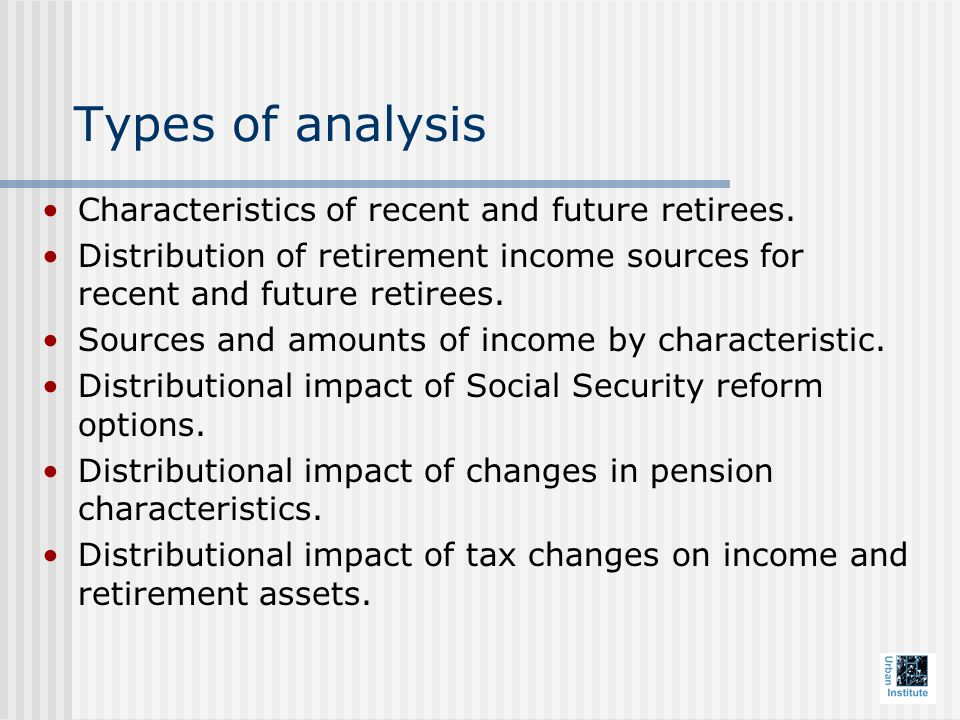Types of analysis Characteristics of recent and future retirees.