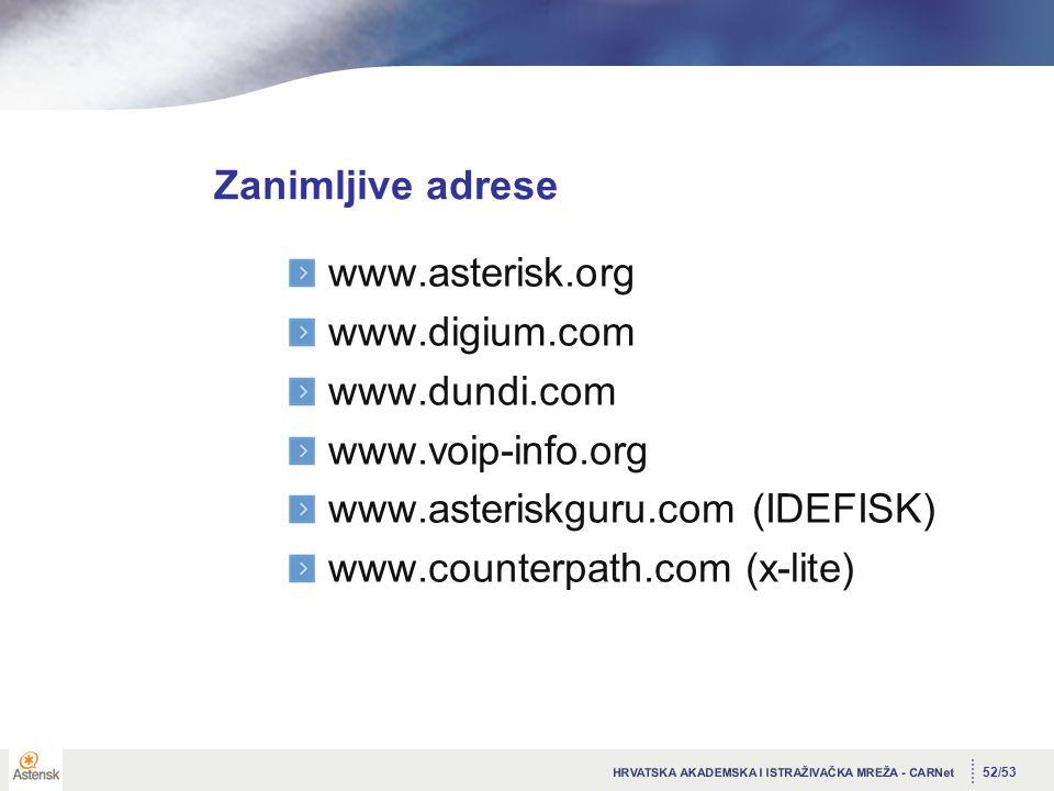 52/53 Zanimljive adrese www.asterisk.org www.digium.com www.dundi.com www.voip-info.org www.asteriskguru.com (IDEFISK) www.counterpath.com (x-lite)