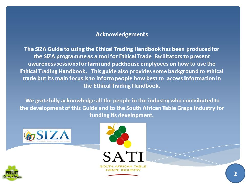 This pack is a guide to using the Ethical Trading Handbook for farm and packhouse employees and is support material for Ethical Trade Facilitators who run SIZA awareness and training sessions.