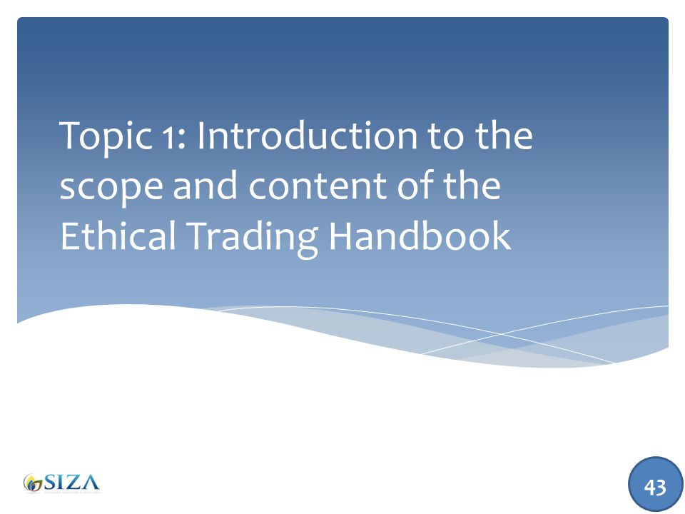 Topic 1: Introduction to the scope and content of the Ethical Trading Handbook 43