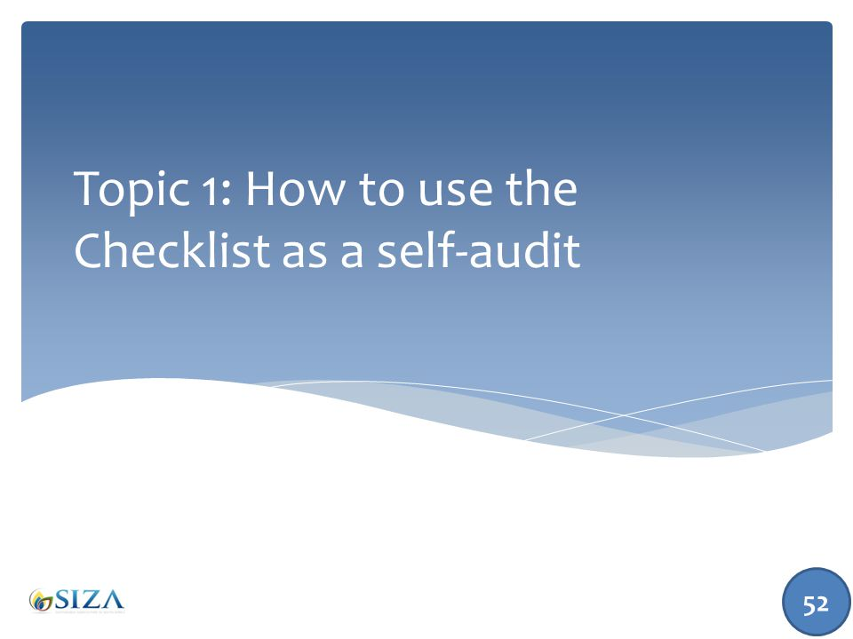 Topic 1: How to use the Checklist as a self-audit 52