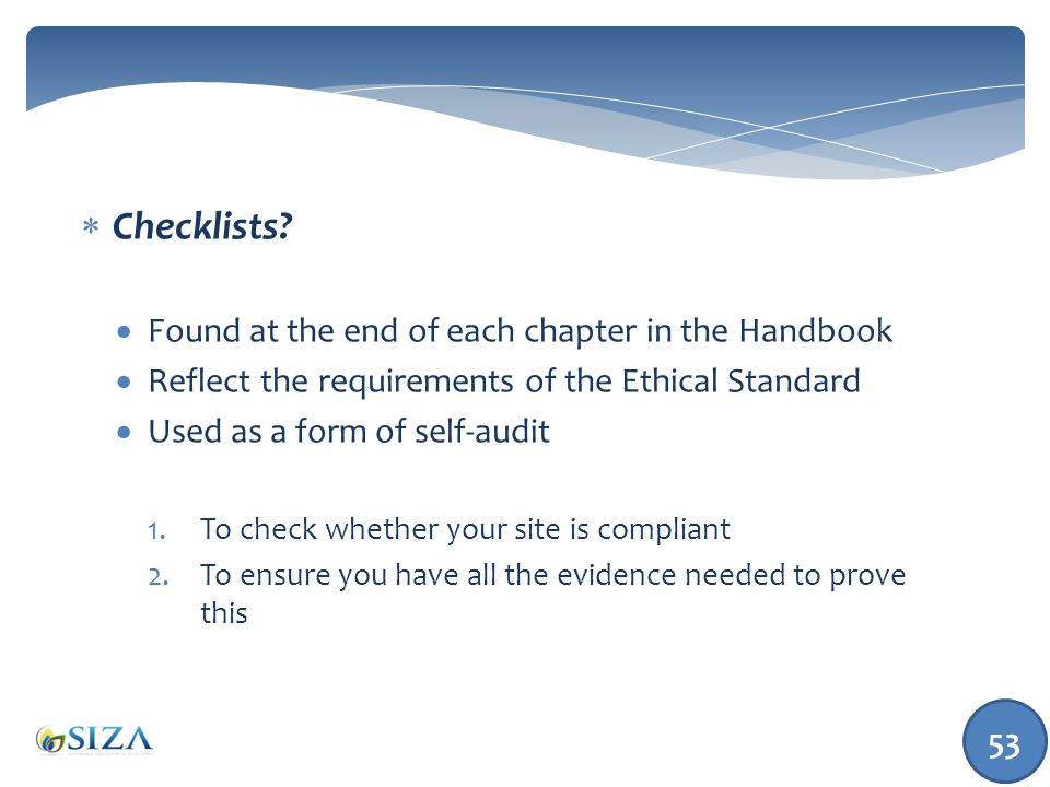 53  Checklists?  Found at the end of each chapter in the Handbook  Reflect the requirements of the Ethical Standard  Used as a form of self-audit