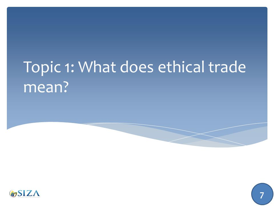  Ethical trade can have a number of different meanings, but our focus is on  Social and labour ethical practices in a business's supply chain 8