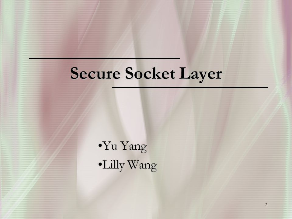 1 Secure Socket Layer Yu YangYu Yang Lilly WangLilly Wang