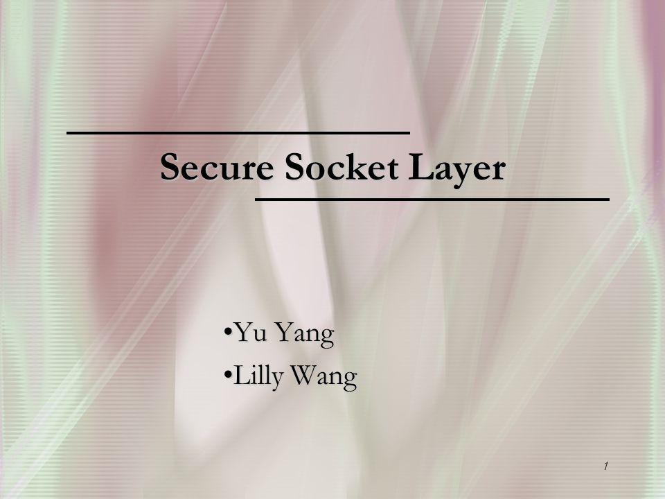 1 Secure Socket Layer Yu YangYu Yang Lilly WangLilly Wang