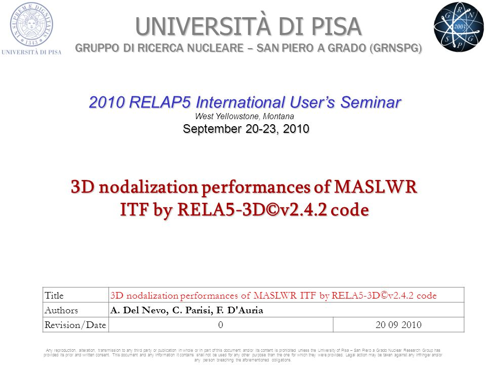 UNIVERSITÀ DI PISA GRUPPO DI RICERCA NUCLEARE – SAN PIERO A GRADO (GRNSPG) Any reproduction, alteration, transmission to any third party or publication in whole or in part of this document and/or its content is prohibited unless the University of Pisa – San Piero a Grado Nuclear Research Group has provided its prior and written consent.