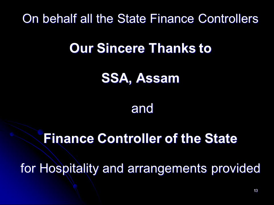13 On behalf all the State Finance Controllers Our Sincere Thanks to SSA, Assam and and Finance Controller of the State for Hospitality and arrangements provided