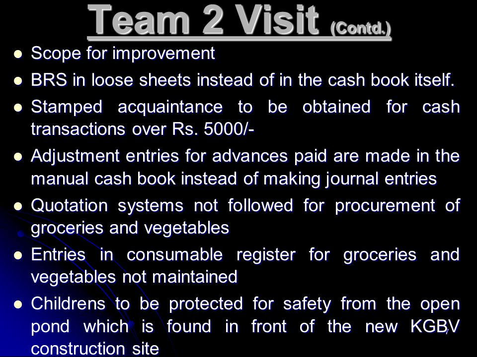 7 Team 2 Visit (Contd.) Scope for improvement Scope for improvement BRS in loose sheets instead of in the cash book itself. BRS in loose sheets instea
