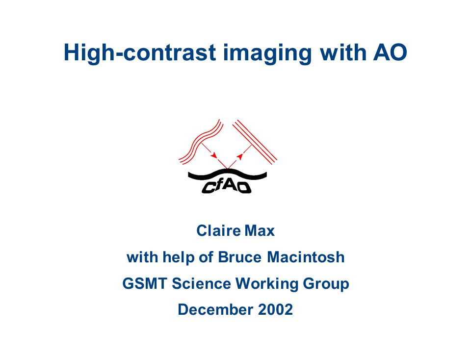 High-contrast imaging with AO Claire Max with help of Bruce Macintosh GSMT Science Working Group December 2002