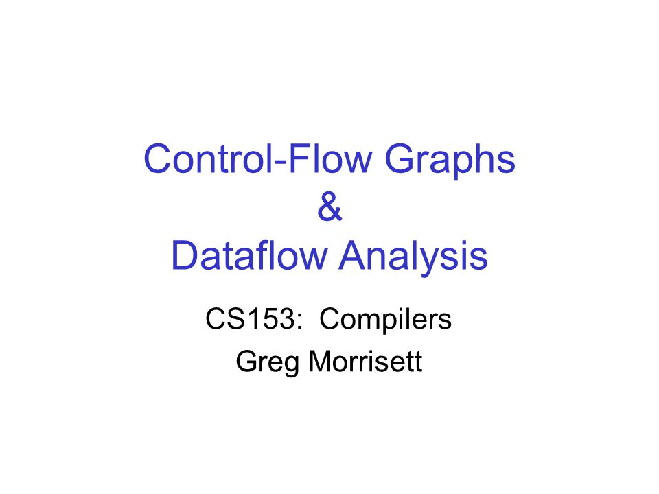 Control-Flow Graphs & Dataflow Analysis CS153: Compilers Greg Morrisett