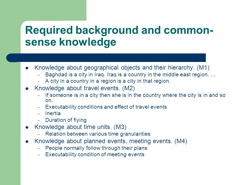 Required background and common- sense knowledge Knowledge about geographical objects and their hierarchy.