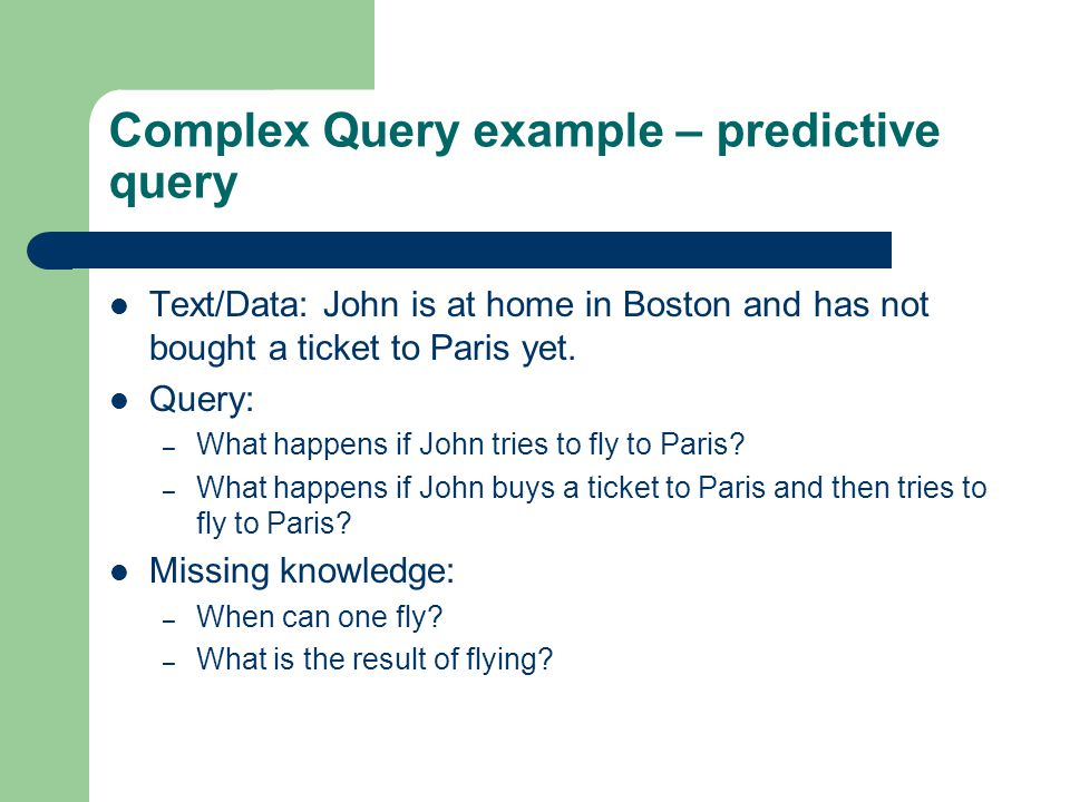 Complex Query example – predictive query Text/Data: John is at home in Boston and has not bought a ticket to Paris yet.