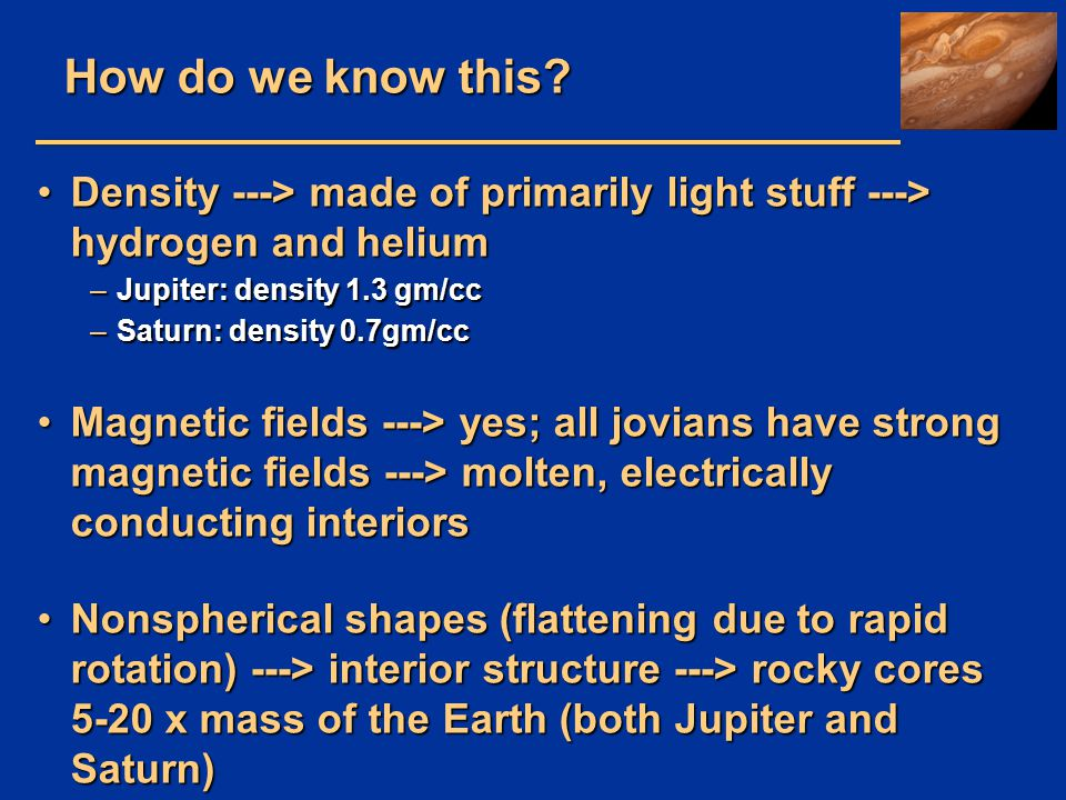 How do we know this? Density ---> made of primarily light stuff ---> hydrogen and heliumDensity ---> made of primarily light stuff ---> hydrogen and h