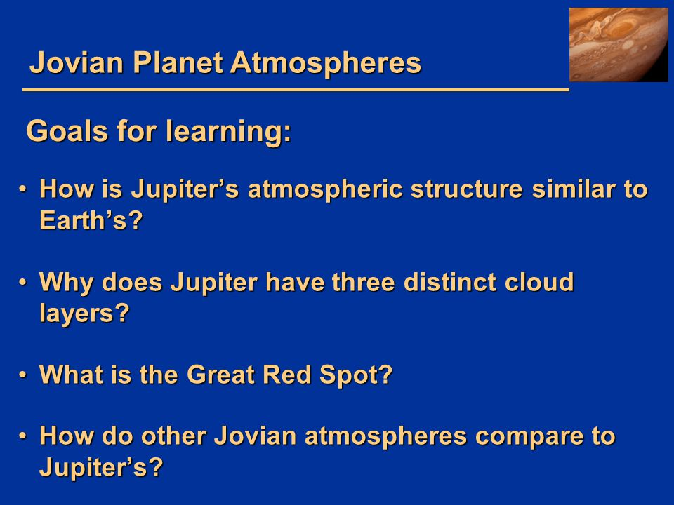 Jovian Planet Atmospheres How is Jupiter's atmospheric structure similar to Earth's?How is Jupiter's atmospheric structure similar to Earth's? Why doe