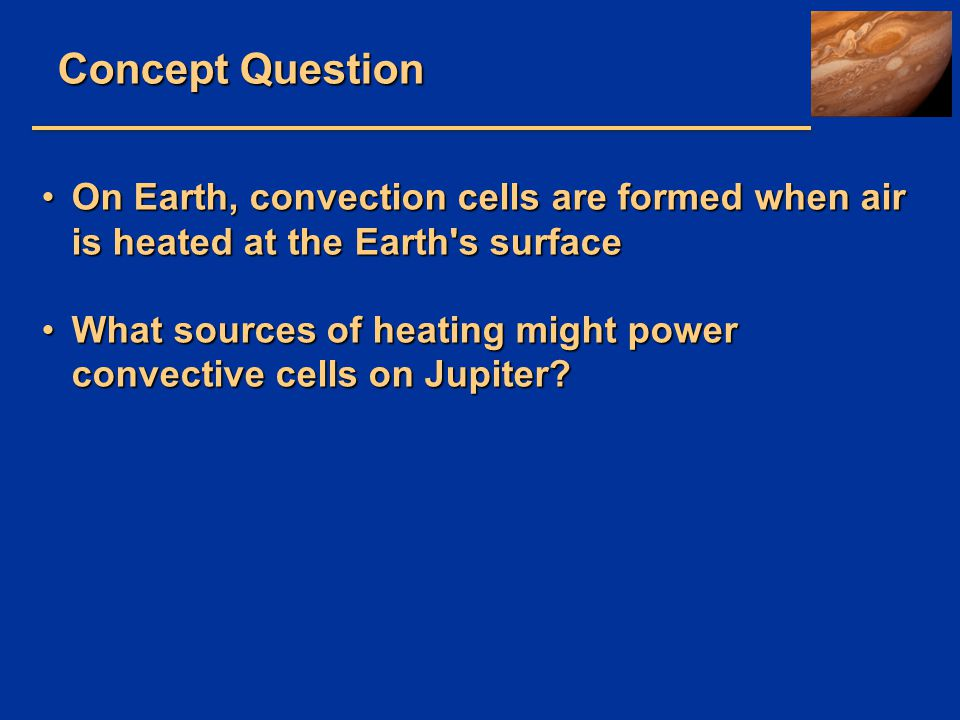 Concept Question On Earth, convection cells are formed when air is heated at the Earth's surfaceOn Earth, convection cells are formed when air is heat