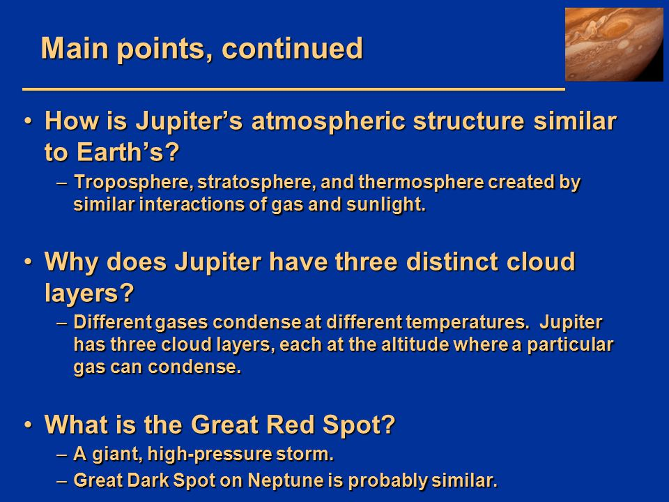 Main points, continued How is Jupiter's atmospheric structure similar to Earth's?How is Jupiter's atmospheric structure similar to Earth's? –Troposphe
