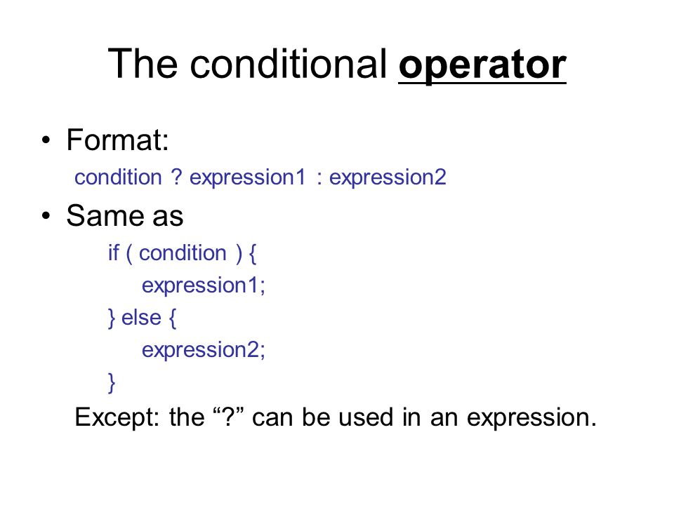 The conditional operator Format: condition .