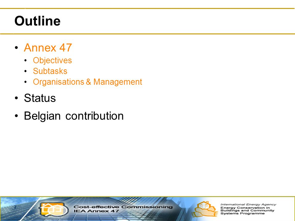 2 Outline Annex 47 Objectives Subtasks Organisations & Management Status Belgian contribution